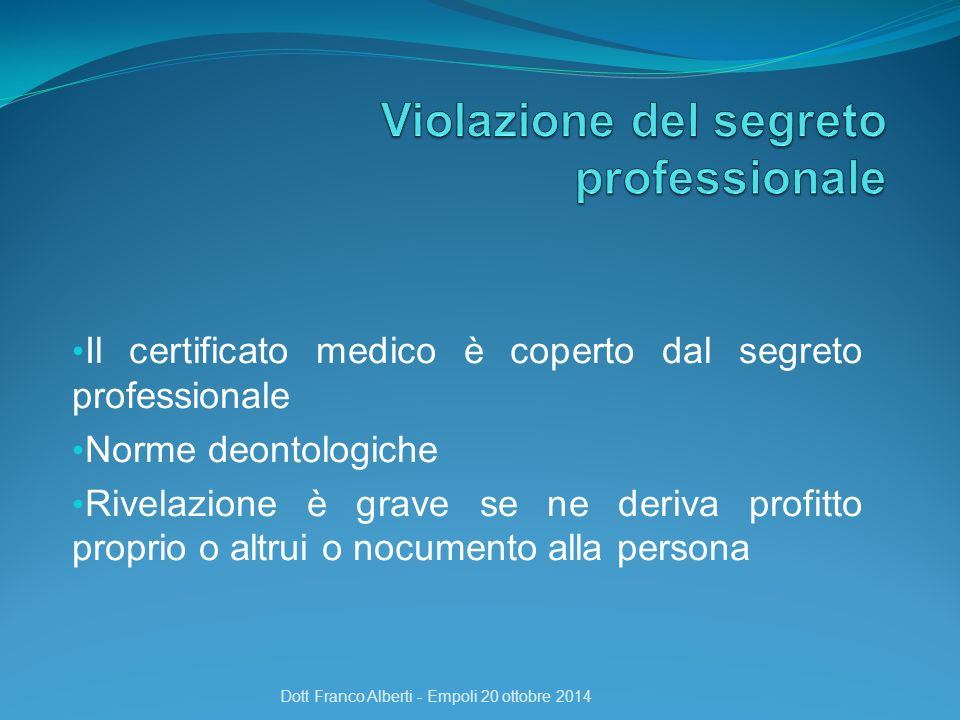 Il certificato medico è coperto dal segreto professionale Norme deontologiche Rivelazione è grave se ne deriva profitto proprio o altrui o nocumento a
