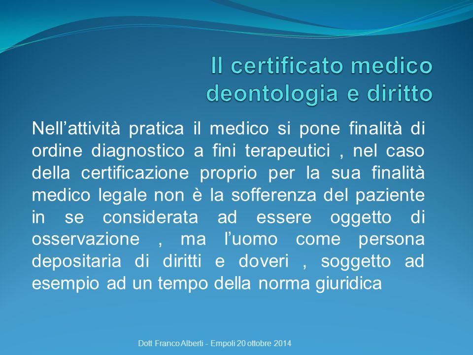 Nell'attività pratica il medico si pone finalità di ordine diagnostico a fini terapeutici, nel caso della certificazione proprio per la sua finalità m