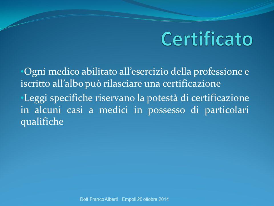 Ogni medico abilitato all'esercizio della professione e iscritto all'albo può rilasciare una certificazione Leggi specifiche riservano la potestà di c
