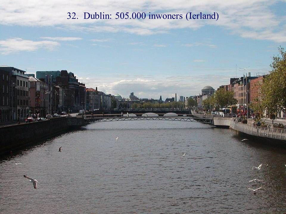 33. Edinburg: 480.000inwoners(Schotland)