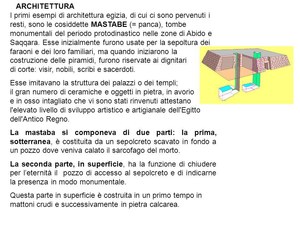 I primi esempi di architettura egizia, di cui ci sono pervenuti i resti, sono le cosiddette MASTABE (= panca), tombe monumentali del periodo protodina