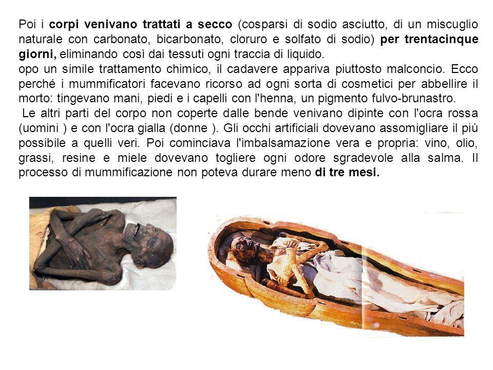 Poi i corpi venivano trattati a secco (cosparsi di sodio asciutto, di un miscuglio naturale con carbonato, bicarbonato, cloruro e solfato di sodio) pe