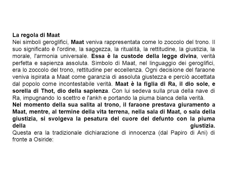 La regola di Maat Nei simboli geroglifici, Maat veniva rappresentata come lo zoccolo del trono. Il suo significato è l'ordine, la saggezza, la rituali