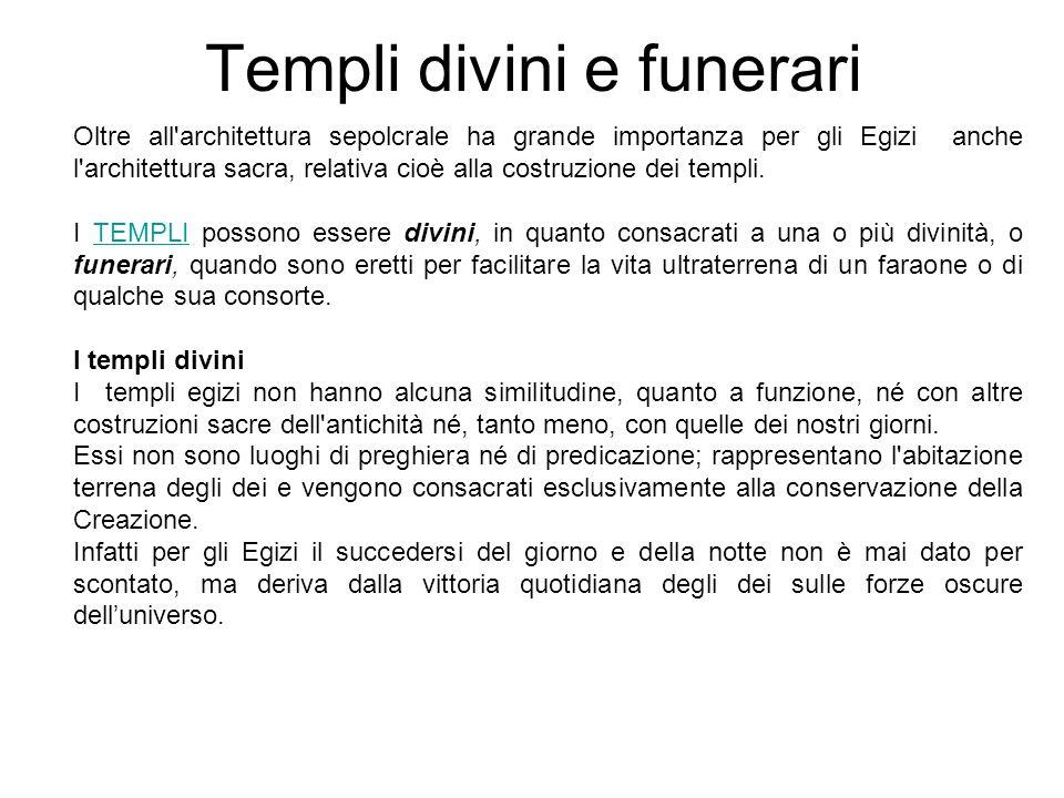 Templi divini e funerari Oltre all'architettura sepolcrale ha grande importanza per gli Egizi anche l'architettura sacra, relativa cioè alla costruzio
