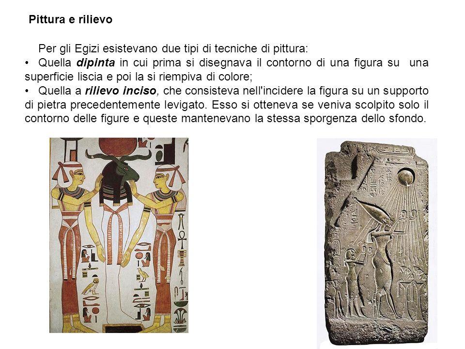 Pittura e rilievo Per gli Egizi esistevano due tipi di tecniche di pittura: Quella dipinta in cui prima si disegnava il contorno di una figura su una