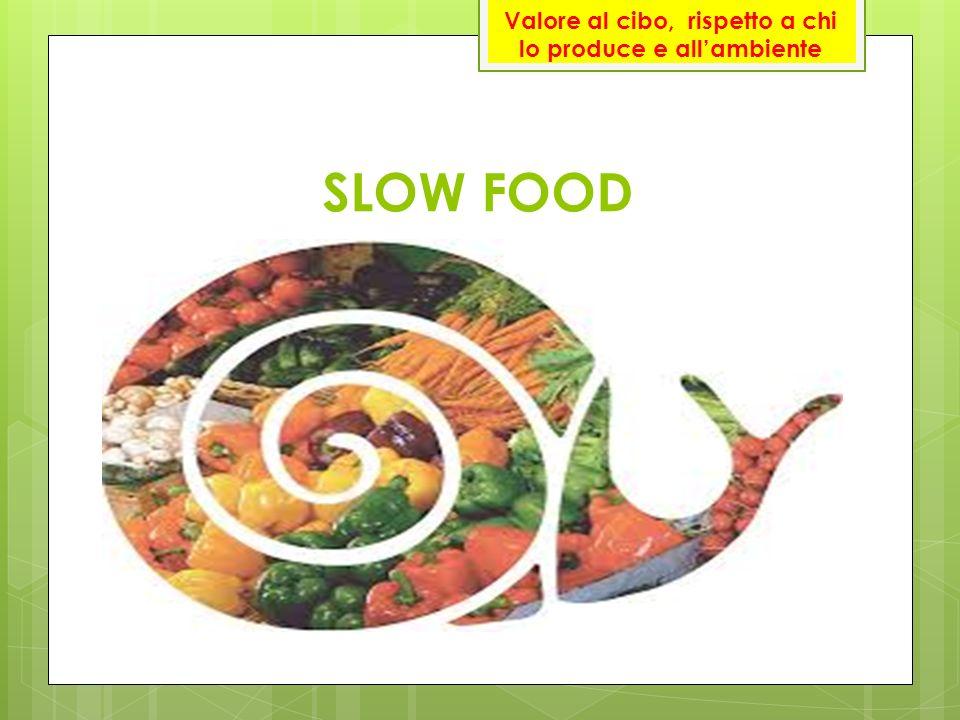 SLOW FOOD Valore al cibo, rispetto a chi lo produce e all'ambiente