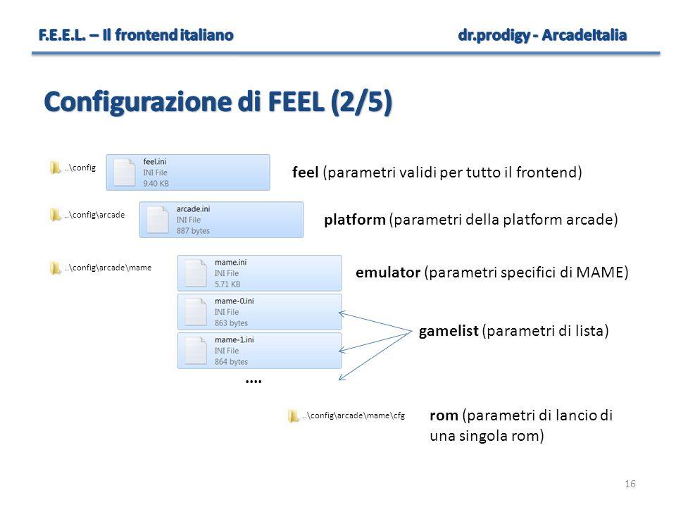16.... feel (parametri validi per tutto il frontend) platform (parametri della platform arcade) emulator (parametri specifici di MAME) gamelist (param