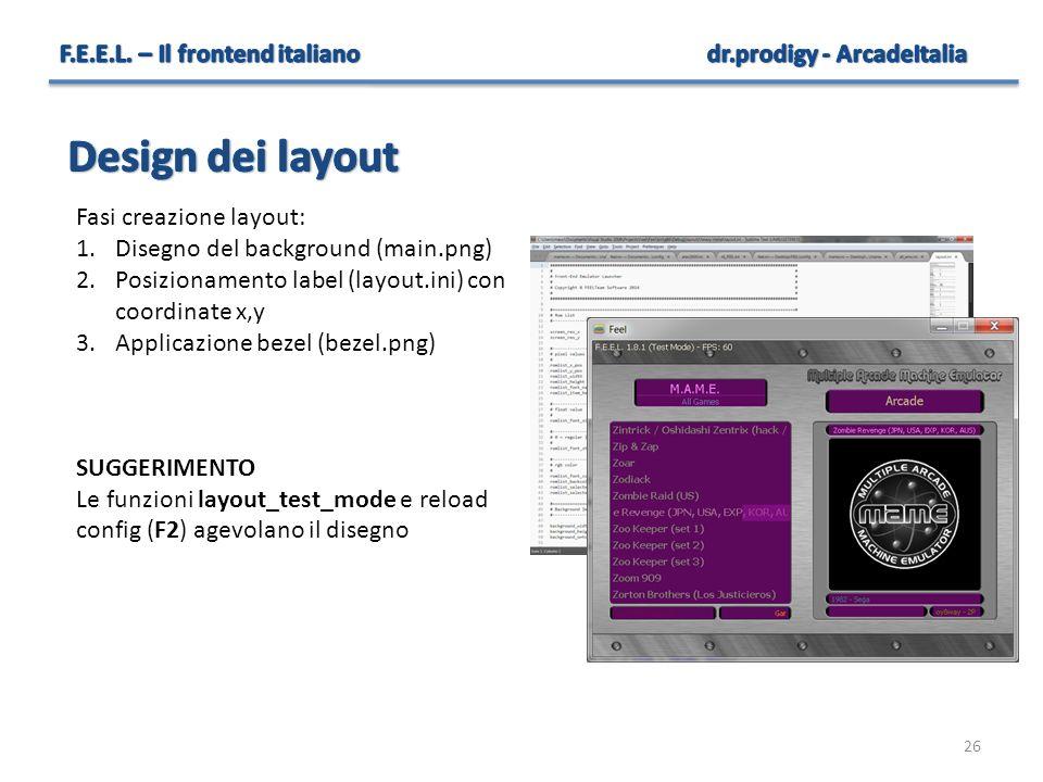 26 Fasi creazione layout: 1.Disegno del background (main.png) 2.Posizionamento label (layout.ini) con coordinate x,y 3.Applicazione bezel (bezel.png)