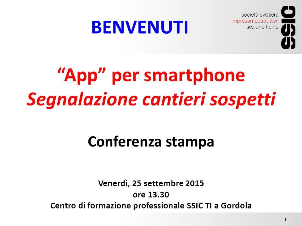 """""""App"""" per smartphone Segnalazione cantieri sospetti Conferenza stampa 15.00 1 Venerdì, 25 settembre 2015 ore 13.30 Centro di formazione professionale"""