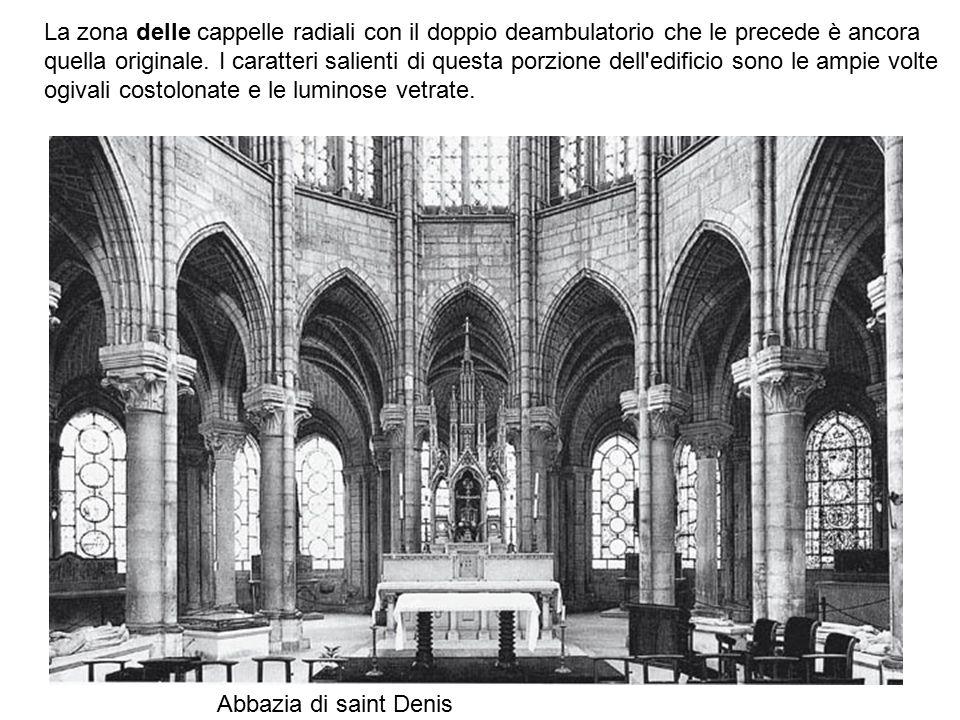 Abbazia di saint Denis La zona delle cappelle radiali con il doppio deambulatorio che le precede è ancora quella originale. I caratteri salienti di qu
