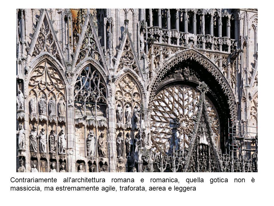 Contrariamente all'architettura romana e romanica, quella gotica non è massiccia, ma estremamente agile, traforata, aerea e leggera