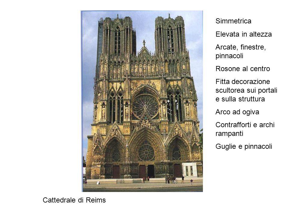 Cattedrale di Reims Simmetrica Elevata in altezza Arcate, finestre, pinnacoli Rosone al centro Fitta decorazione scultorea sui portali e sulla struttura Arco ad ogiva Contrafforti e archi rampanti Guglie e pinnacoli