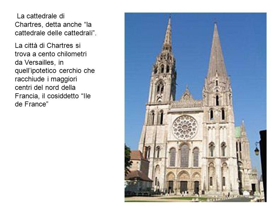 """La cattedrale di Chartres, detta anche """"la cattedrale delle cattedrali"""". La città di Chartres si trova a cento chilometri da Versailles, in quell'ipot"""