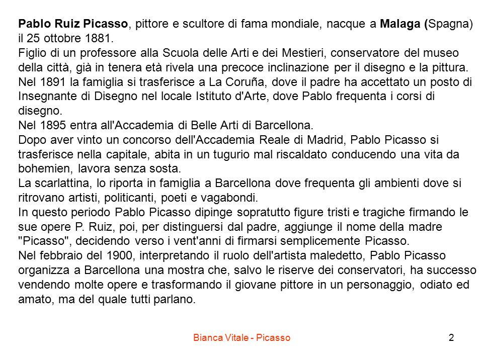 Bianca Vitale - Picasso2 Pablo Ruiz Picasso, pittore e scultore di fama mondiale, nacque a Malaga (Spagna) il 25 ottobre 1881. Figlio di un professore
