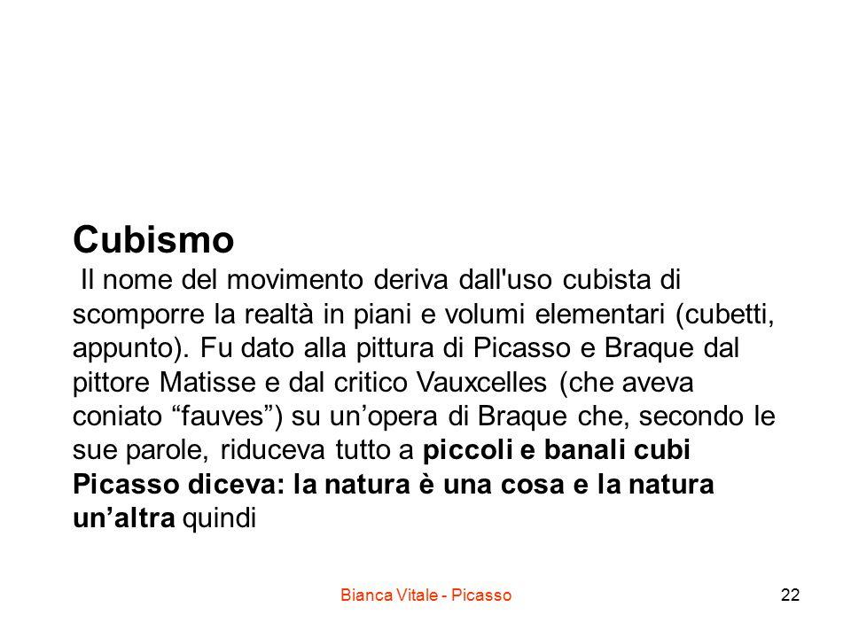 Bianca Vitale - Picasso22 Cubismo Il nome del movimento deriva dall'uso cubista di scomporre la realtà in piani e volumi elementari (cubetti, appunto)