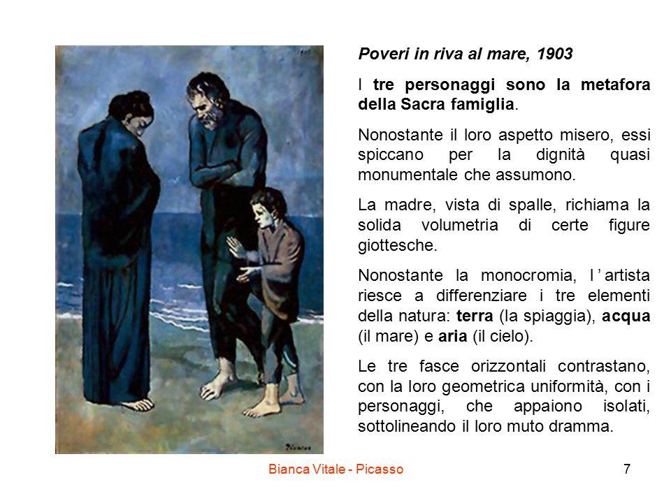 Bianca Vitale - Picasso7 Poveri in riva al mare, 1903 I tre personaggi sono la metafora della Sacra famiglia. Nonostante il loro aspetto misero, essi