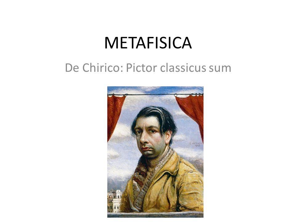 METAFISICA De Chirico: Pictor classicus sum