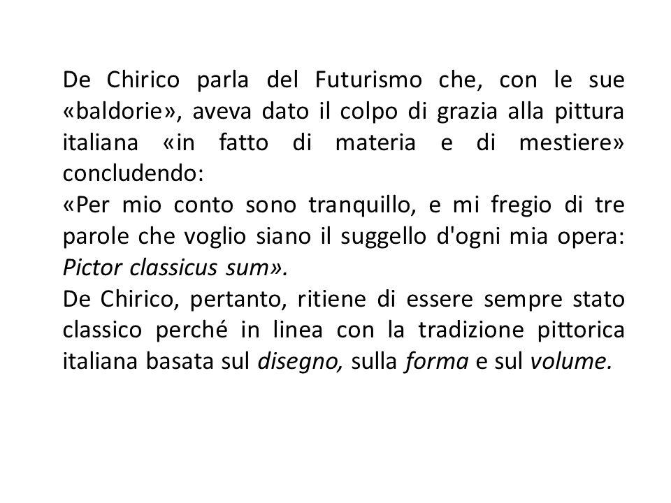 De Chirico parla del Futurismo che, con le sue «baldorie», aveva dato il colpo di grazia alla pittura italiana «in fatto di materia e di mestiere» con