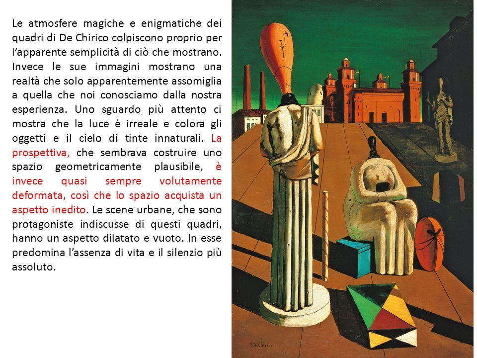 Le atmosfere magiche e enigmatiche dei quadri di De Chirico colpiscono proprio per l'apparente semplicità di ciò che mostrano. Invece le sue immagini