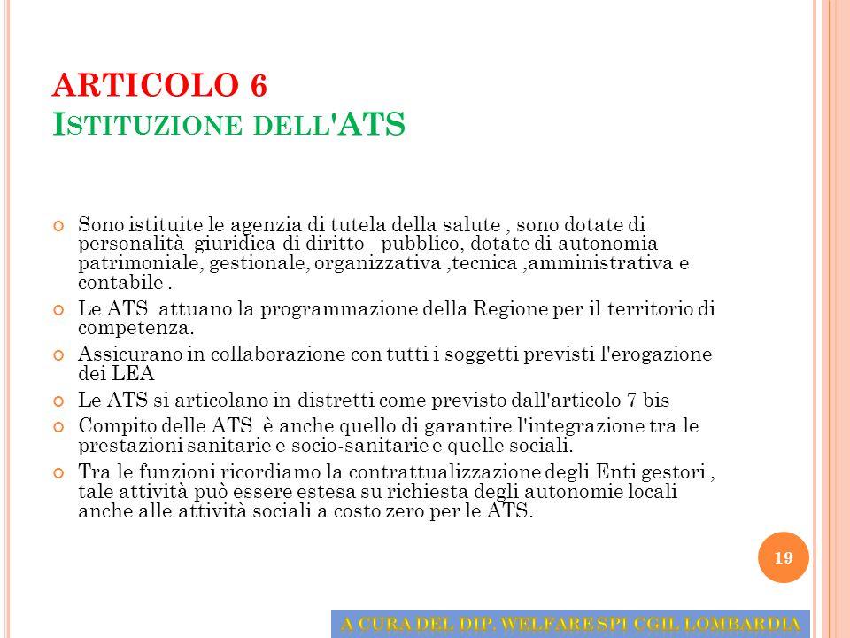 ARTICOLO 6 I STITUZIONE DELL 'ATS Sono istituite le agenzia di tutela della salute, sono dotate di personalità giuridica di diritto pubblico, dotate d