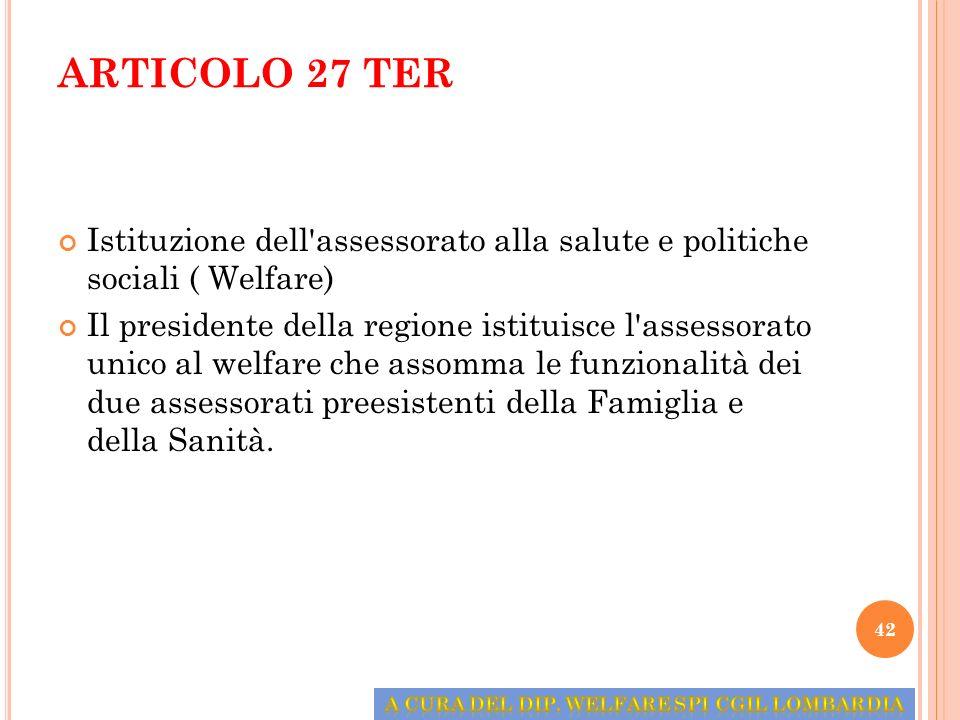 ARTICOLO 27 TER Istituzione dell'assessorato alla salute e politiche sociali ( Welfare) Il presidente della regione istituisce l'assessorato unico al
