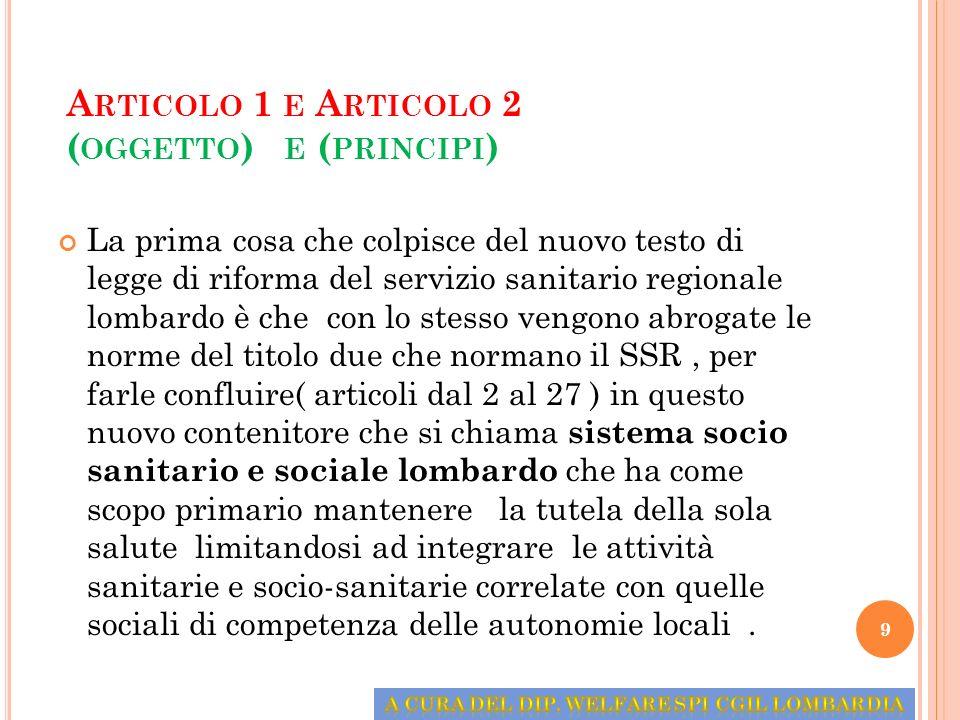 A RTICOLO 1 E A RTICOLO 2 ( OGGETTO ) E ( PRINCIPI ) La prima cosa che colpisce del nuovo testo di legge di riforma del servizio sanitario regionale l