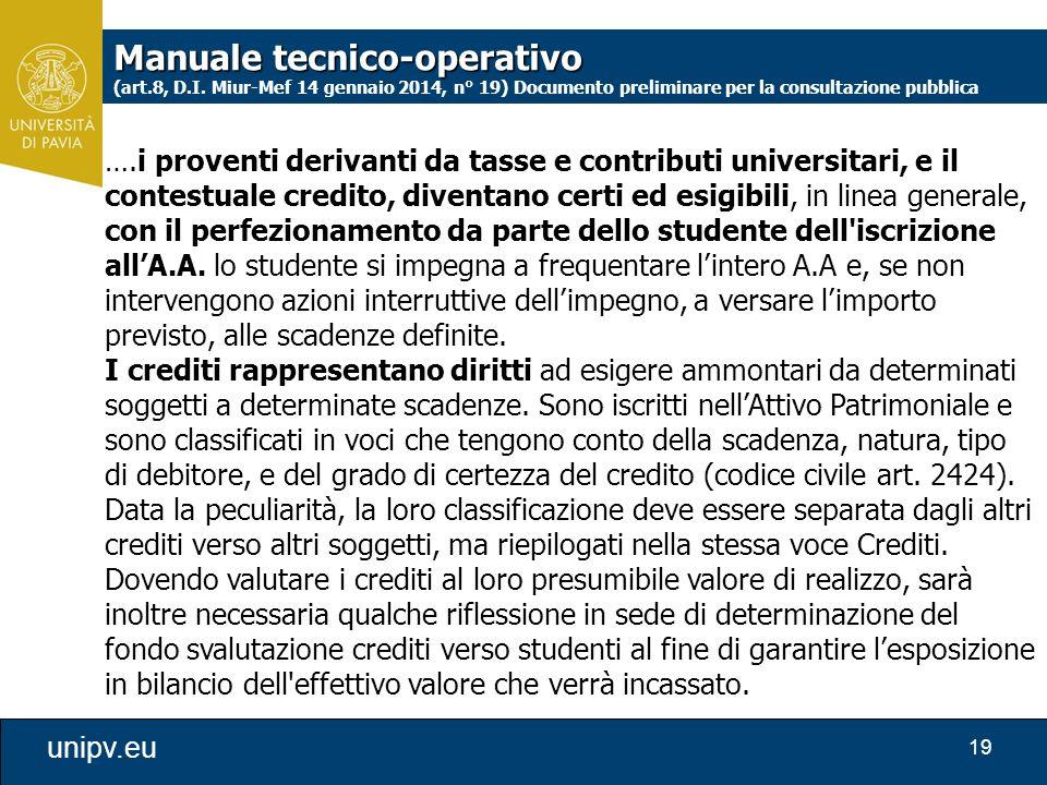 19 unipv.eu ….i proventi derivanti da tasse e contributi universitari, e il contestuale credito, diventano certi ed esigibili, in linea generale, con