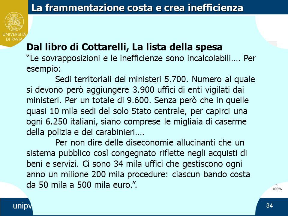 """34 unipv.eu La frammentazione costa e crea inefficienza Dal libro di Cottarelli, La lista della spesa """"Le sovrapposizioni e le inefficienze sono incal"""