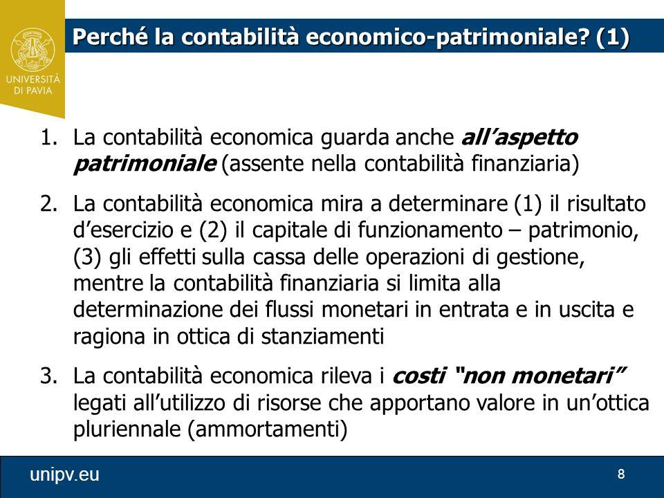 8 unipv.eu 1.La contabilità economica guarda anche all'aspetto patrimoniale (assente nella contabilità finanziaria) 2.La contabilità economica mira a