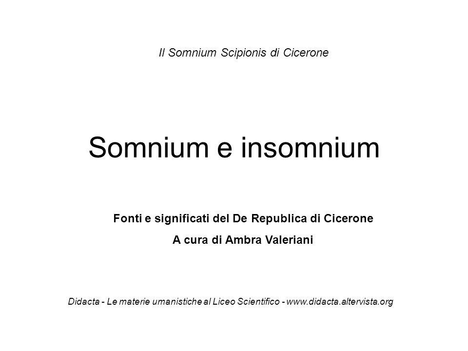 Somnium e insomnium Fonti e significati del De Republica di Cicerone A cura di Ambra Valeriani Il Somnium Scipionis di Cicerone Didacta - Le materie u