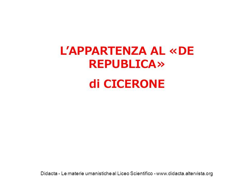 L'APPARTENZA AL «DE REPUBLICA» di CICERONE Didacta - Le materie umanistiche al Liceo Scientifico - www.didacta.altervista.org