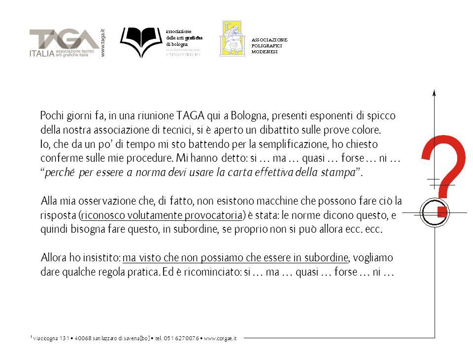 Pochi giorni fa, in una riunione TAGA qui a Bologna, presenti esponenti di spicco della nostra associazione di tecnici, si è aperto un dibattito sulle prove colore.