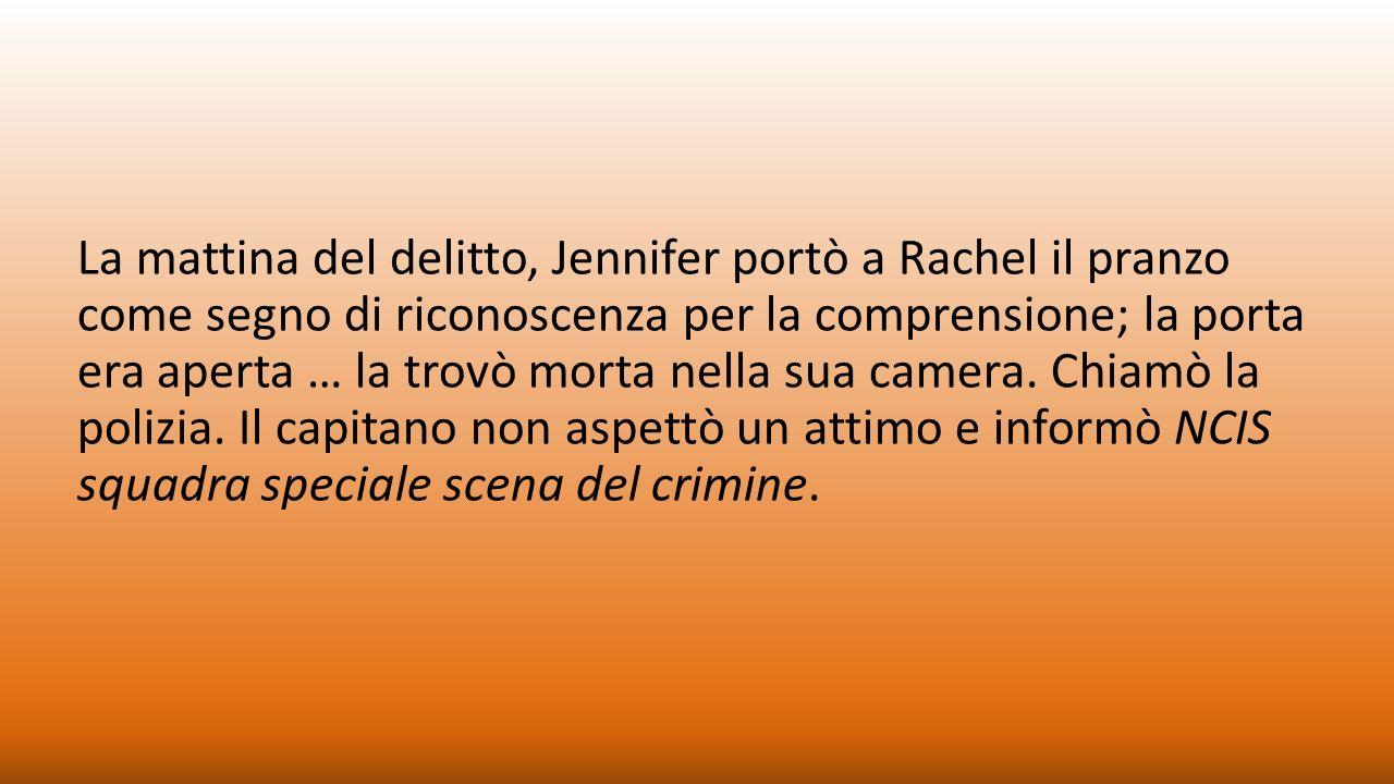 La mattina del delitto, Jennifer portò a Rachel il pranzo come segno di riconoscenza per la comprensione; la porta era aperta … la trovò morta nella sua camera.