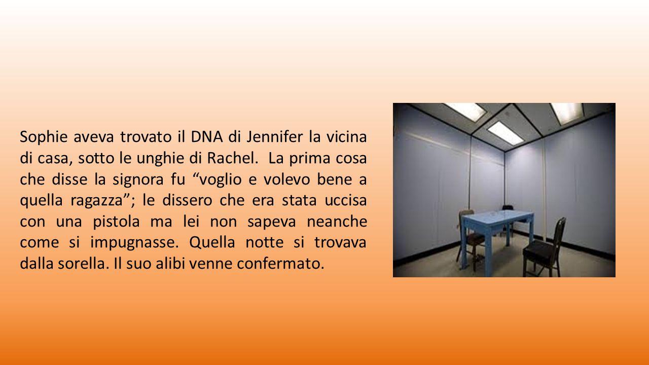 Sophie aveva trovato il DNA di Jennifer la vicina di casa, sotto le unghie di Rachel.