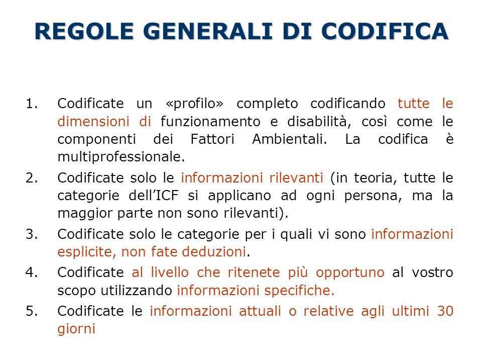REGOLE GENERALI DI CODIFICA 1.Codificate un «profilo» completo codificando tutte le dimensioni di funzionamento e disabilità, così come le componenti