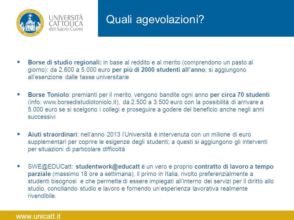 Quali agevolazioni? www.unicatt.it  Borse di studio regionali: in base al reddito e al merito (comprendono un pasto al giorno): da 2.600 a 5.000 euro