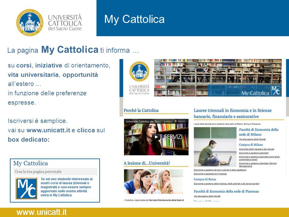 www.unicatt.it My Cattolica su corsi, iniziative di orientamento, vita universitaria, opportunità all'estero … in funzione delle preferenze espresse.