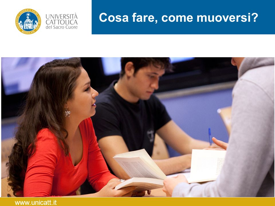 Cosa fare, come muoversi? www.unicatt.it