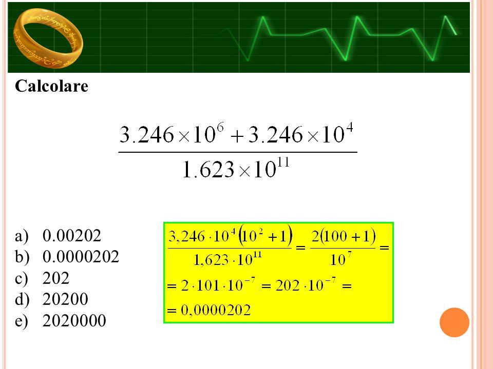 Calcolare a)0.00202 b)0.0000202 c)202 d)20200 e)2020000