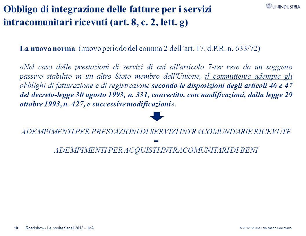 © 2012 Studio Tributario e Societario 10Roadshow - Le novità fiscali 2012 - IVA Obbligo di integrazione delle fatture per i servizi intracomunitari ri