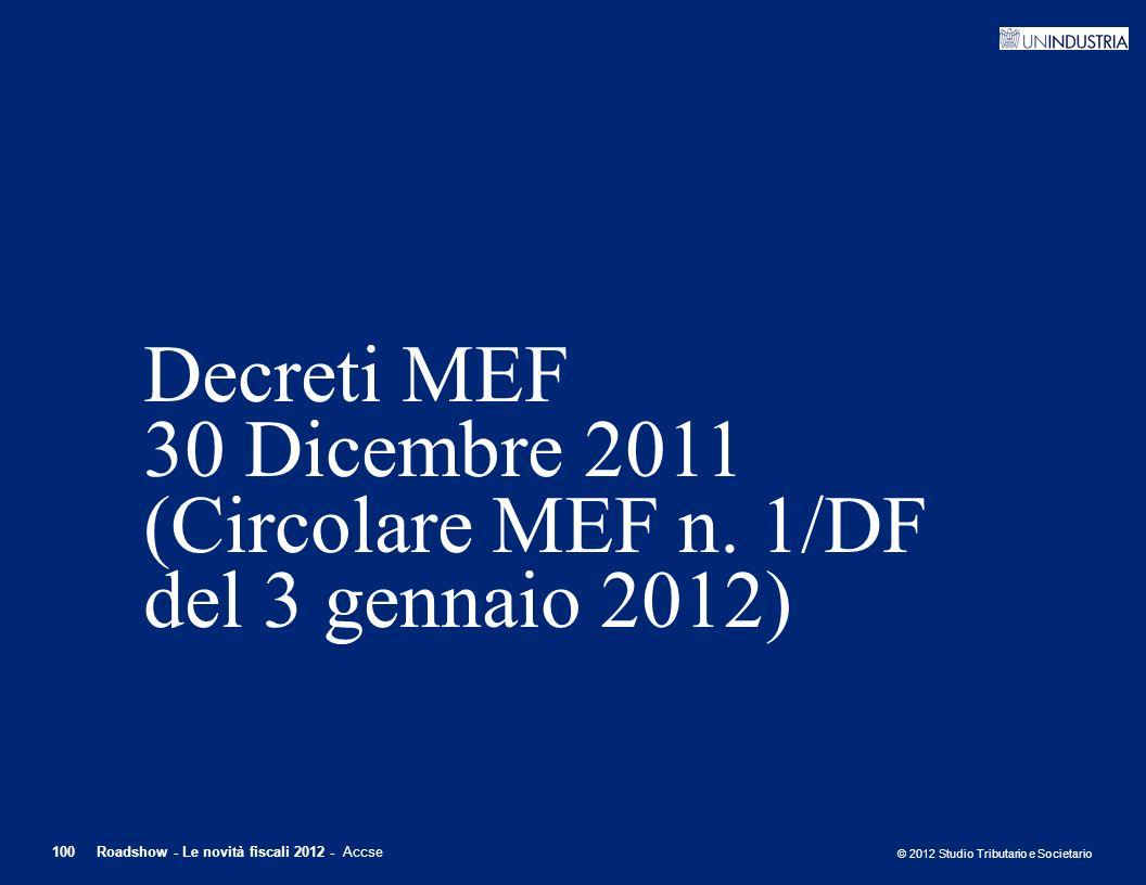 © 2012 Studio Tributario e Societario 100Roadshow - Le novità fiscali 2012 - Accse Decreti MEF 30 Dicembre 2011 (Circolare MEF n. 1/DF del 3 gennaio 2