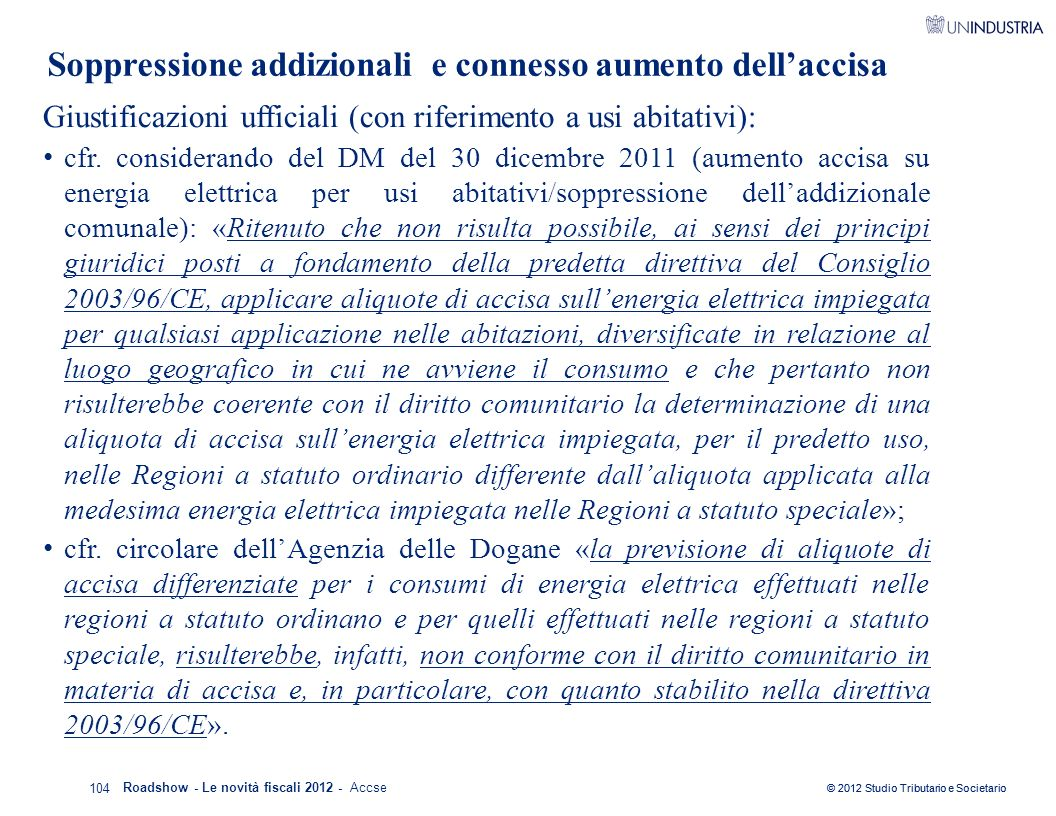© 2012 Studio Tributario e Societario Soppressione addizionali e connesso aumento dell'accisa Giustificazioni ufficiali (con riferimento a usi abitati