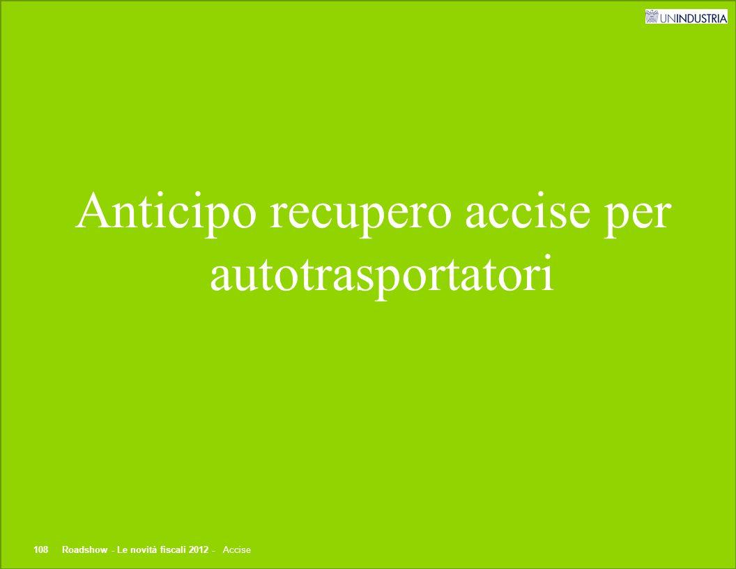 © 2012 Studio Tributario e Societario Anticipo recupero accise per autotrasportatori 108Roadshow - Le novità fiscali 2012 - Accise