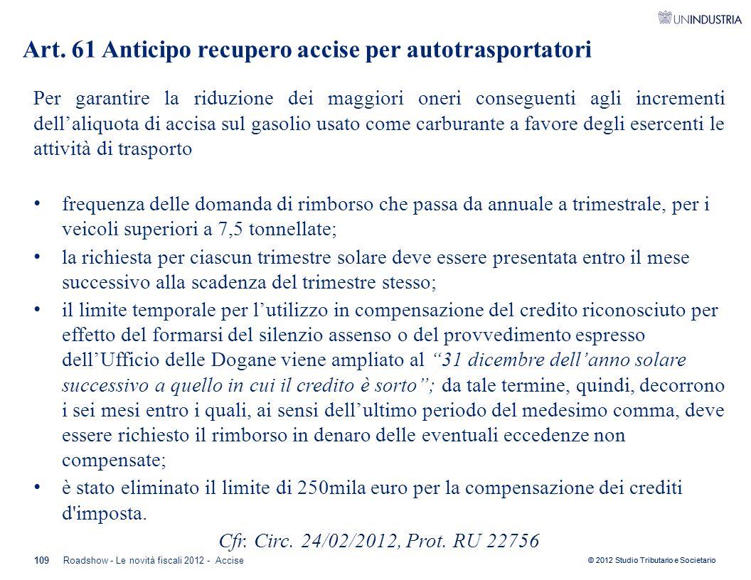 © 2012 Studio Tributario e Societario Per garantire la riduzione dei maggiori oneri conseguenti agli incrementi dell'aliquota di accisa sul gasolio us