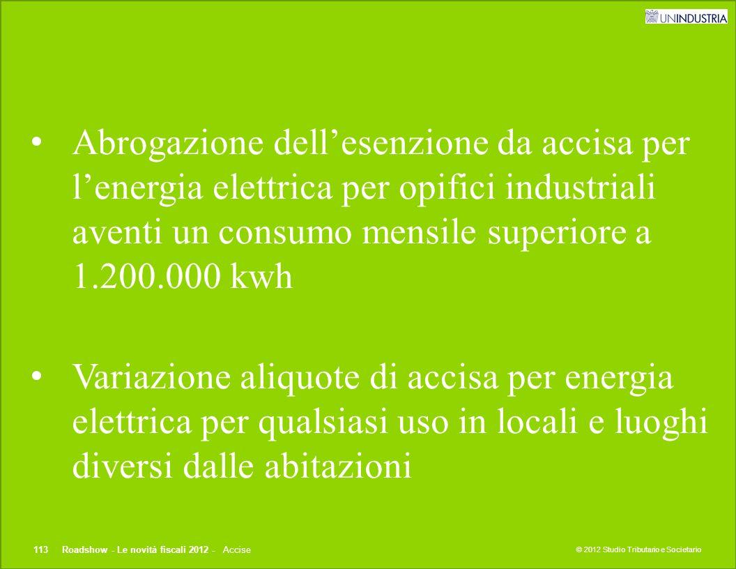 © 2012 Studio Tributario e Societario Abrogazione dell'esenzione da accisa per l'energia elettrica per opifici industriali aventi un consumo mensile s