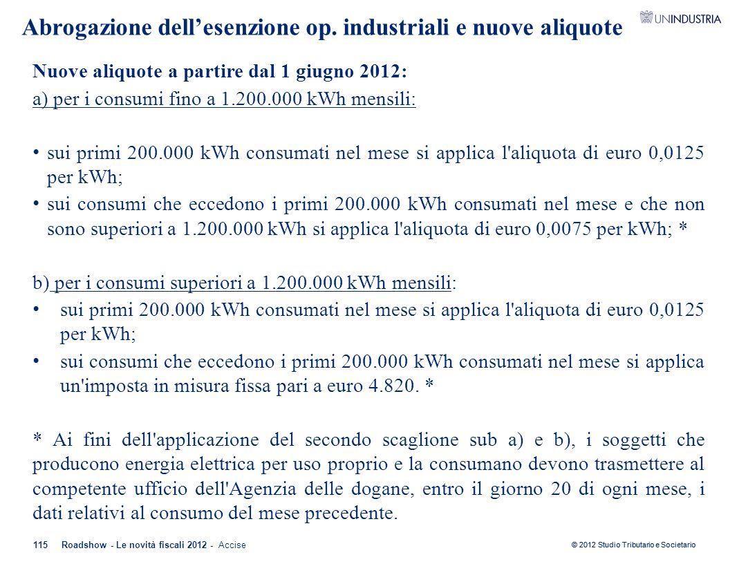 © 2012 Studio Tributario e Societario Nuove aliquote a partire dal 1 giugno 2012: a) per i consumi fino a 1.200.000 kWh mensili: sui primi 200.000 kWh