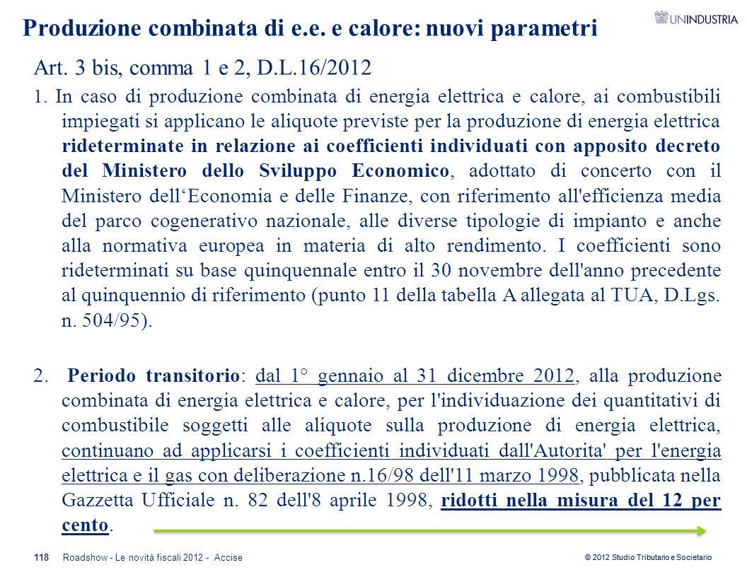 Art. 3 bis, comma 1 e 2, D.L.16/2012 1. In caso di produzione combinata di energia elettrica e calore, ai combustibili impiegati si applicano le aliqu