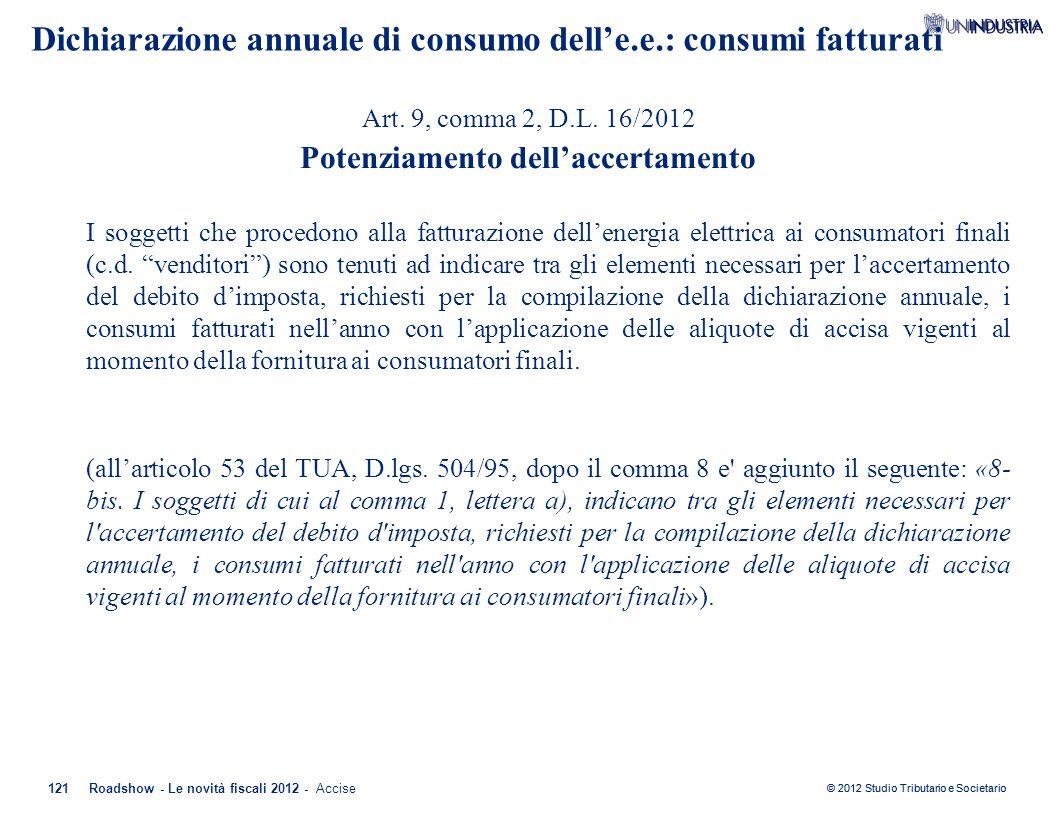 © 2012 Studio Tributario e Societario 121Roadshow - Le novità fiscali 2012 - Accise Art. 9, comma 2, D.L. 16/2012 Potenziamento dell'accertamento I so