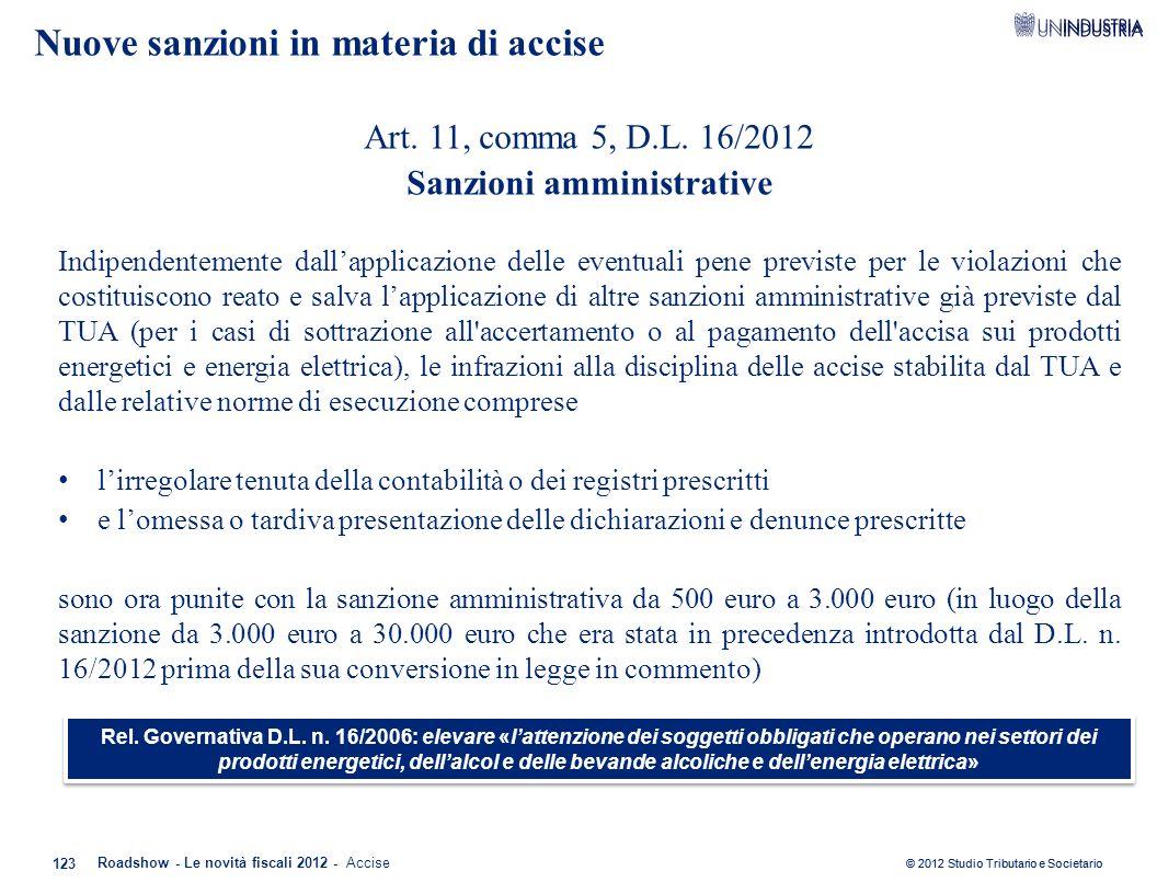 © 2012 Studio Tributario e Societario 123 Roadshow - Le novità fiscali 2012 - Accise Art. 11, comma 5, D.L. 16/2012 Sanzioni amministrative Indipenden