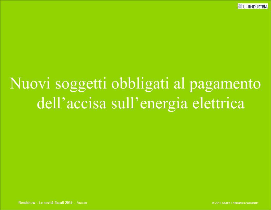 © 2012 Studio Tributario e Societario 124 Titolo presentazione Nuovi soggetti obbligati al pagamento dell'accisa sull'energia elettrica © 2012 Studio